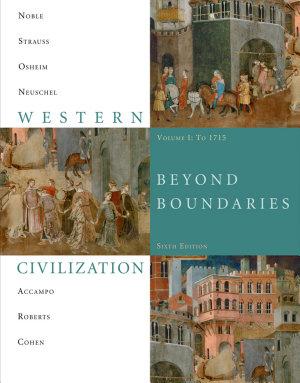 Western Civilization  Beyond Boundaries  Volume 1 to 1715 PDF