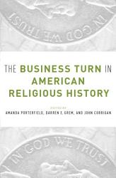 The Business Turn in American Religious History PDF