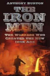 Iron Men: The Workers Who Created the New Iron Age