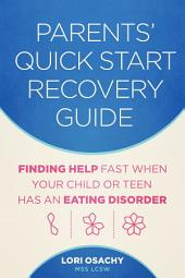Parents' Quick Start Recovery Guide: Finding Help Fast When Your Child or Teen Has an Eating Disorder
