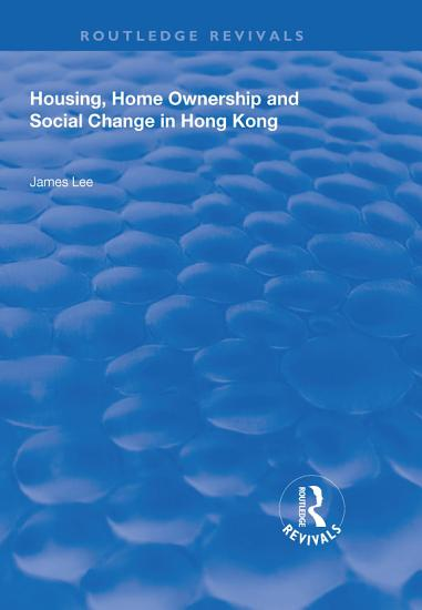 Housing  Home Ownership and Social Change in Hong Kong PDF