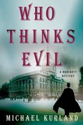 Who Thinks Evil: A Professor Moriarty Novel
