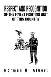 Respect And Recognition Of The Finest Fighting Unit Of This Country Book PDF