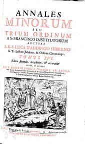 Annales Minorum: seu Trium Ordinum a S. Francisco institutorum, Volume 16
