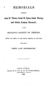 Memorials Concerning Anna M. Thorne: Sarah M. Upton, Sarah Waring, and Gideon Seaman, Deceased; of the Religious Society of Friends, Within the Limits of the Yearly Meeting of New-York, with Some of Their Last Expressions