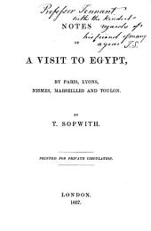 Notes of a visit to Egypt, by Paris, Lyons, Nismes, Marseilles and Toulon