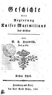 Geschichte der Regierung Kaiser Maximilians des Ersten: Erster Theil, Band 1