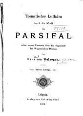 Thematischer Leitfaden Durch Die Musik Des Parsifal: Nebst Einem Vorworte Über Den Sagenstoff Des Wagner'schen Dramas