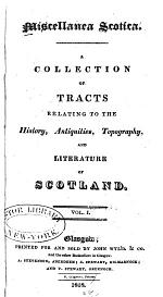 Miscellanea Scotica: I. Maule's (of Melgum) History of the Picts; with Sir Robert Sibbald's observations. II. Monipennie's Summarie, or Abridgement of the Scots chronicle ... III. History of the feuds and conflicts of the clans. Narrative of the massacre of Glencoe