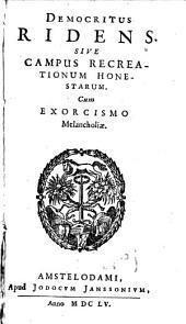 Democritus ridens: sive campus recreationum honestarum cum exorcismo melancholiae