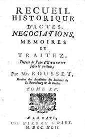Recueil historique d'actes, négociations, mémoires et traitez: depuis la paix d'Utrecht jusqu'au second congrès de Cambray inclusivement, Volume15