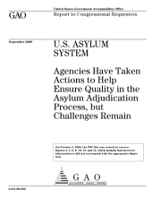 U. S. Asylum System: Agencies Have Taken to Help Ensure Quality in the Asylum Adjudication Process, But Challenges Remain