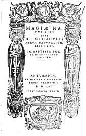 Magiae naturalis sive de miraculis rerum naturalium libri IIII