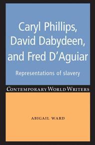 Caryl Phillips  David Dabydeen and Fred D Aguiar PDF