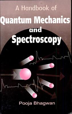 A Handbook Of Quantum Mechanics And Spectroscopy PDF