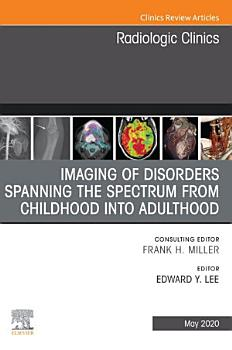Imaging of Disorders Spanning the Spectrum from Childhood  An Issue of Radiologic Clinics of North America E Book PDF