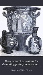 Designs and Instructions for Decorating Pottery in Imitation of Greek, Roman, Egyptian, and Other Styles of Vases