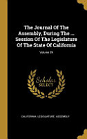 The Journal Of The Assembly  During The     Session Of The Legislature Of The State Of California  Volume 39 PDF