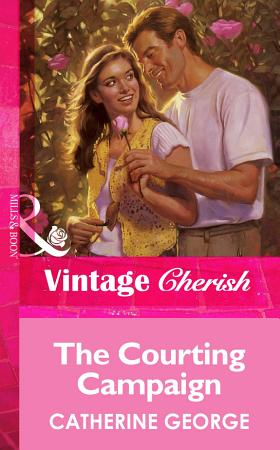 The Courting Campaign  Mills   Boon Vintage Cherish  PDF