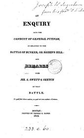 An enquiry into the conduct of General Putnam, in relation to the battle of Bunker, or Breed's Hill: and remarks upon Mr. S. Swett's sketch of that battle