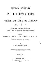 A Critical Dictionary of English Literature and British and American Authors, Living and Deceased, from the Earliest Accounts to the Latter Half of the Nineteenth Century: Containing Over Forty-six Thousand Articles (authors), with Forty Indexes of Subject, Volume 2