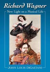 Richard Wagner: New Light on a Musical Life