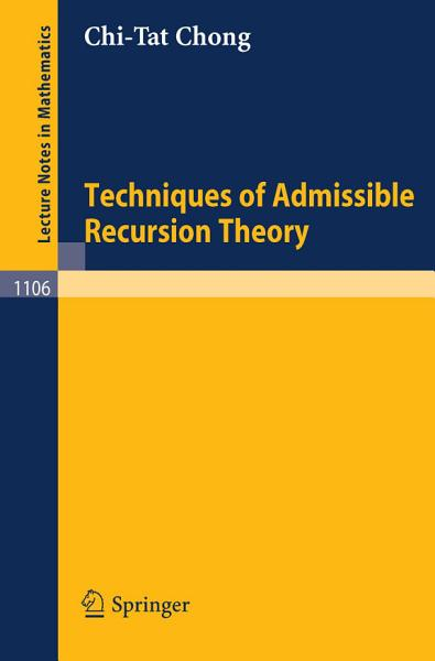 Download Techniques of Admissible Recursion Theory Book