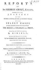 Reports of Sir George Croke, Knight: Formerly One of the Justices of the Courts of King's-Bench, and Common-Pleas, of Such Select Cases as Were Adjudged in the Said Courts During the Reign of ... : [1582-1641], Volume 3