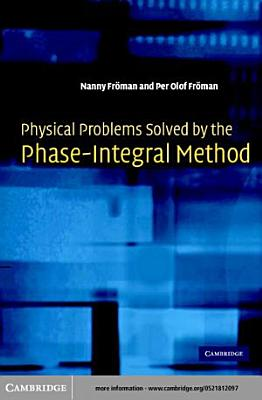 Physical Problems Solved by the Phase Integral Method PDF