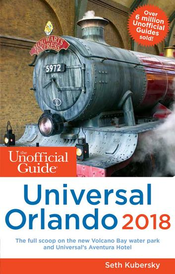 The Unofficial Guide to Universal Orlando 2018 PDF