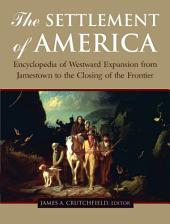The Settlement of America: An Encyclopedia of Westward Expansion from Jamestown to the Closing of the Frontier