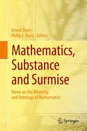 Mathematics, Substance and Surmise: Views on the Meaning and Ontology of Mathematics