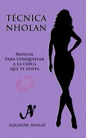 Técnica Nholan - Manual para conquistar a la chica que te gusta