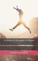 A Story of Struggle in Maori