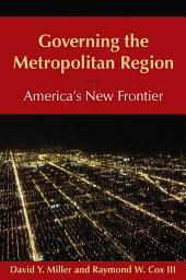 Governing the Metropolitan Region: America's New Frontier: 2014: America's New Frontier