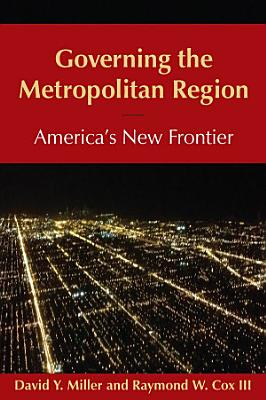 Governing the Metropolitan Region  America s New Frontier  2014 PDF