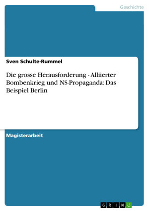 Die grosse Herausforderung   Alliierter Bombenkrieg und NS Propaganda  Das Beispiel Berlin PDF