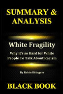 Summary & Analysis: White Fragility By Robin DiAngelo: Why It's So Hard for White People To Talk About Racism