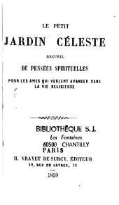 Le petit jardin céleste: recueil de pensées spirituelles pour les âmes qui veulent avancer dans la vie religieuse