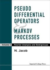 Pseudo Differential Operators & Markov Processes: Fourier analysis and semigroups. Volume 1, Volume 1