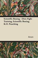 Scientific Boxing - Diet; Fight Training, Scientific Boxing, K.O. Punching
