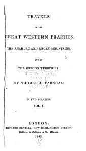 Travels in the Great Western Prairies: The Anahuac and Rocky Mountains, and in the Oregon Territory, Volume 1