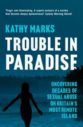 Trouble in Paradise: Uncovering the Dark Secrets of Britain's Most Remote Island (Text only)