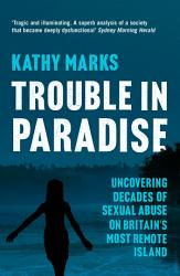 Trouble In Paradise Uncovering The Dark Secrets Of Britain S Most Remote Island Text Only  Book PDF