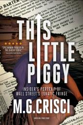 This Little Piggy: A Disturbing Tale About Wall Street's Lunatic Fringe
