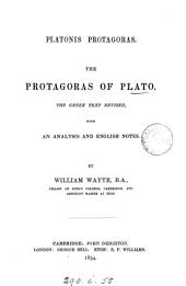 Platonis Protagoras. The Protagoras of Plato : the Gr. text revised, with an analysis and Engl. notes, by W. Wayte