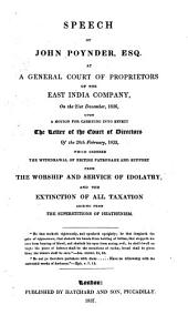 Speech of John Poynder, Esq. at a General Court of Proprietors of the East India Company, on the 21st December, 1836, Upon a Motion for Carrying Into Effect the Letter of the Court of Directors of the 20th February, 1833, which Ordered the Withdrawal of British Patronage and Support from the Worship and Service of Idolatry, and the Extinction of All Taxation Arising from the Superstitions of Heathenism