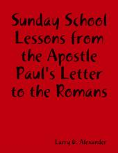 Sunday School Lessons : From the Apostle Paul's Letter to the Romans
