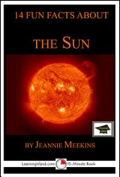 14 Fun Facts About the Sun: A 15-Minute Book: Educational Version