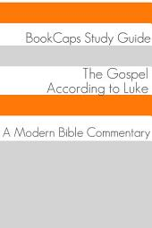 The Gospel According to Luke: A Modern Bible Commentary: BookCaps Study Guide